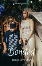 Bonded (a hausa love story). by amynahyusuf