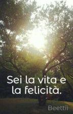 Sei la vita e la felicità. by Beettii