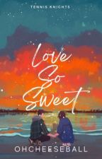 Love So Sweet (Tennis Knights #2) (COMPLETED) by OhCheeseball