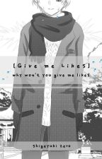 Why won't you give me likes by Shigeyuki_Zero