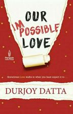 Our impossible love  By Durjoy Datta by baby1girl9