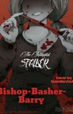 The infatuated stalker (male reader) (REMASTERED) by Bishop-Basher-Barry