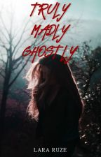 Truly Madly Ghostly by clararicks1