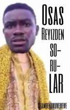 Osas Reyizden Sorular  by selambenuwuwewewe