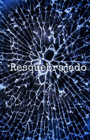 Resquebrajado by thelittlewriter179