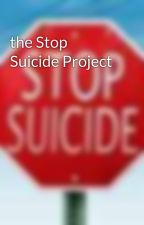the Stop Suicide Project by Suicide_Watch