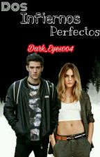 Dos Infiernos Perfectos by Dark_Eyes004