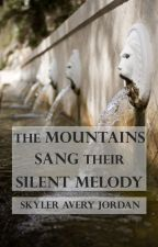 The Mountains Sang Their Silent Melody by SkylerAJordan