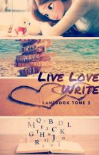 Live Love Write  |Rantbook tome 2| by CupOfTeaNmilk