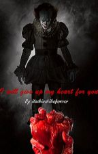 (On Hiatus - We'll Be Back) I will give up my heart for you - Pennywise x Reader by itachiuchihaforever