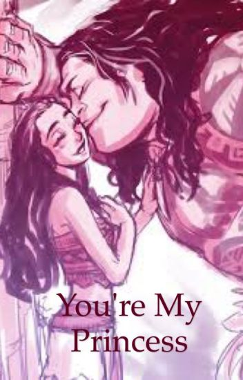 you re my princess maui x moana slow updates ravana wattpad