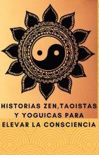 HISTORIAS ZEN, TAOISTAS Y YOGUICAS PARA ELEVAR LA CONSCIENCIA by DARKO-MDQ