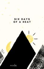 six days of a heat | {ABO!lmj+kcc} by PandaDeSeattle