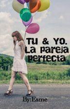 Tu & Yo.                       La pareja perfecta by Esme024
