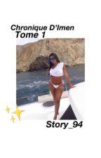Chronique d'Imen : Tome 1 [TERMINÉ] by story_94
