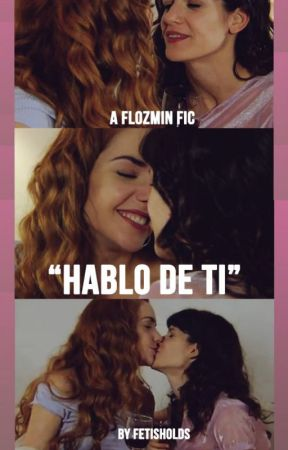 Hablo de ti. {Flozmin} by fetisholds