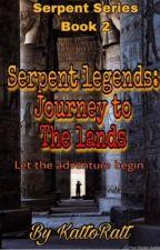 Serpent Legends: Journey to the Lands ( Book #2) by KattoRatt