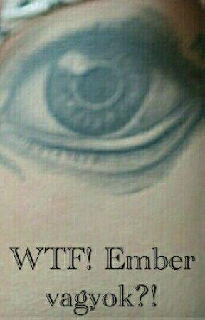 WTF! Ember vagyok?! by SaraCat1217