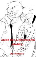 Amor en la secundaria (mabill)  by Tatis11224