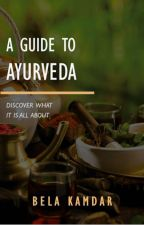 A Guide To Ayurveda by BelaKamdar