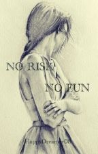 No risk, no fun! by HappyDreamer08
