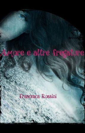 Amore e altre fregature by FrancescaRossini