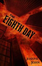 The Eighth Day by josephjohnfiction