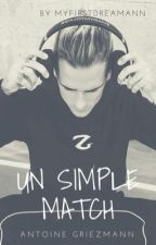 Un Simple Match! /ANTOINE GRIEZMANN/ EN RÉÉCRITURE ❌ by Myfirstdreamann