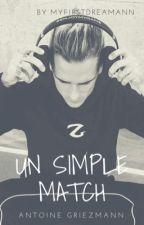 Un Simple Match! /ANTOINE GRIEZMANN/ EN RÉÉCRITURE ❌ by Myfirstdreamann