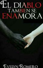 El Diablo También Se Enamora[Libro #1] by evelynromero21