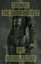 Cronos: The Orion Project  by TheRoninXCVII