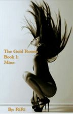 The Gold Room: Book 1: Mine by CookiieeKiss