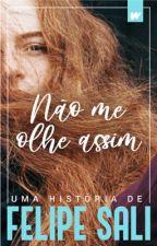 Não me Olhe Assim by FelipeSali