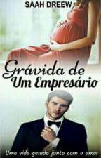 GRÁVIDA DE UM EMPRESÁRIO- Uma Vida Gerada Junto Com O AM♡R by Saahdreew389