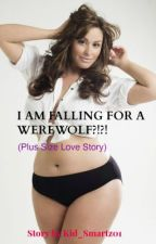 I AM FALLING FOR A WEREWOLF?!?!(PLUS SIZE LOVE STORY) by RoussnaDuverno