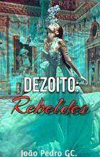 Dezoito: Rebeldes by JpGalvero