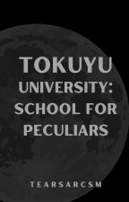 TOKUYU UNIVERSITY: School For Peculiars [ON-GOING] by tearsarcsm