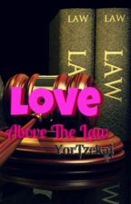 Love Above The Law by YorTzekai