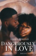 Dangerously In Love  by BrianaLwrites