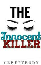 The Innocent Killer. (ON-GOING) by Creepybody