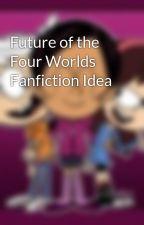 Future of the Four Worlds Fanfiction Idea by KadenVanciel