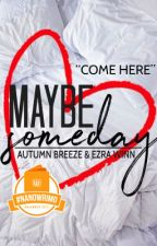 """Maybe Someday : """"Come Here"""" Book #1 