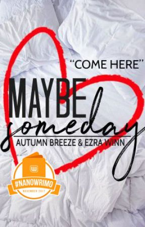 "Maybe Someday : ""Come Here"" Book #1 