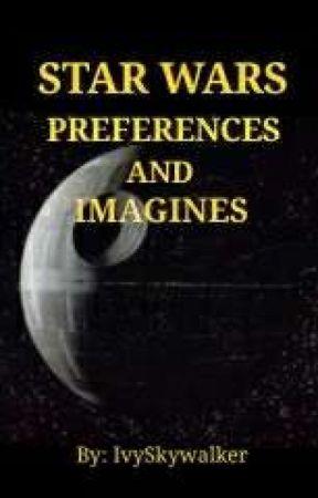 Star Wars Preferences and Imagines by IvySkywalker