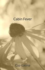 Cabin Fever {COMPLETED} by Caz-May