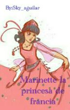 marinette la princesa de francia by Sky_aguilar