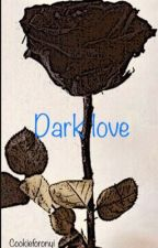 Dark love: collection of poems by cookieforonyi