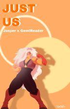 Just Us || Jasper X Gem!Reader by tadah-