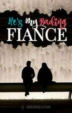 He's My Bading Fiance (Book 2) by SeksingUtak