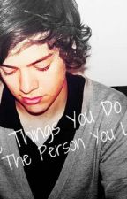 The Things You Do For The Person You Love. (A Harry Styles Fanfic) by 5somnia
